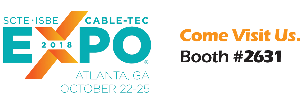 SCTE ISBE CABLE-TEC EXPO 2018, Atlanta, GA, October 22-25. Come Visit Us in Booth #2631