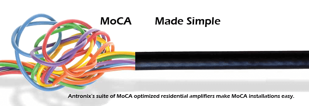MoCA made simple. Antronix's suite of MoCA optimized residential amplifiers make MoCA installations easy.